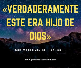 Evangelio del día Domingo 5 de Abril - Pasión de nuestro Señor Jesucristo -  San Mateo 26, 14 – 27, 66