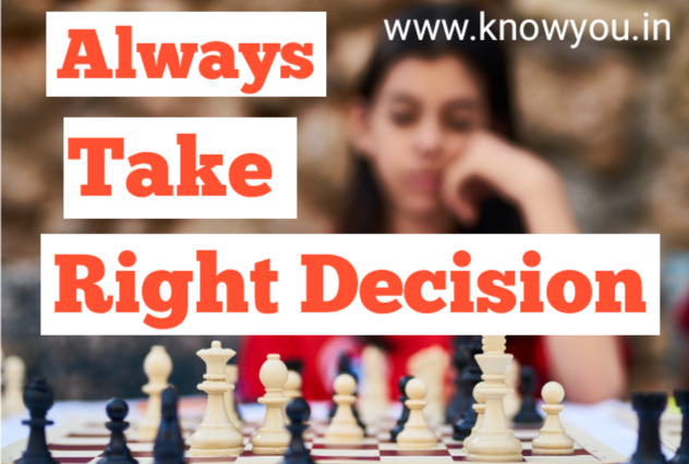 Always Take Right Decisions, How to take Right Decisions in Your Life 2020.