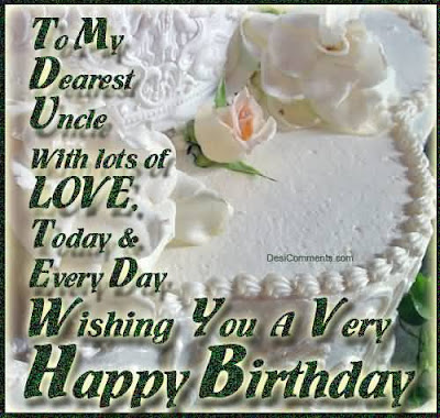 Happy Birthday wishes quotes for uncle: to my dearest uncle with lots of love,