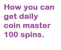 How you can get daily coin master 100 spins