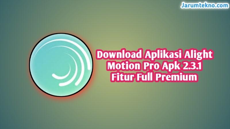 Download Aplikasi Alight Motion Pro Apk 2.3.1 Fitur Full Premium