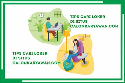 Masih Bingung? Berikut Tips Cari Loker di Calonkaryawan.com