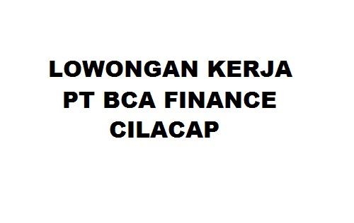 Lowongan Kerja PT BCA Finance Cilacap - Info Loker Purbalingga