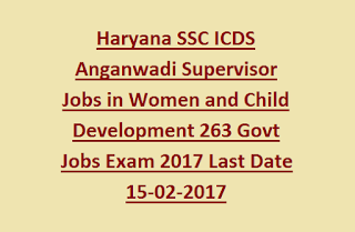 Haryana SSC ICDS Anganwadi Supervisor Jobs in Women and Child Development 263 Govt Jobs Recruitment Exam 2017 Last Date 15-02-2017