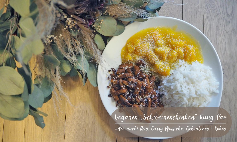 """Veganes """"Schweineschinken"""" Kung Pao oder auch Reis, Curry-Pfirsiche, Gebratenes und Kokos"""