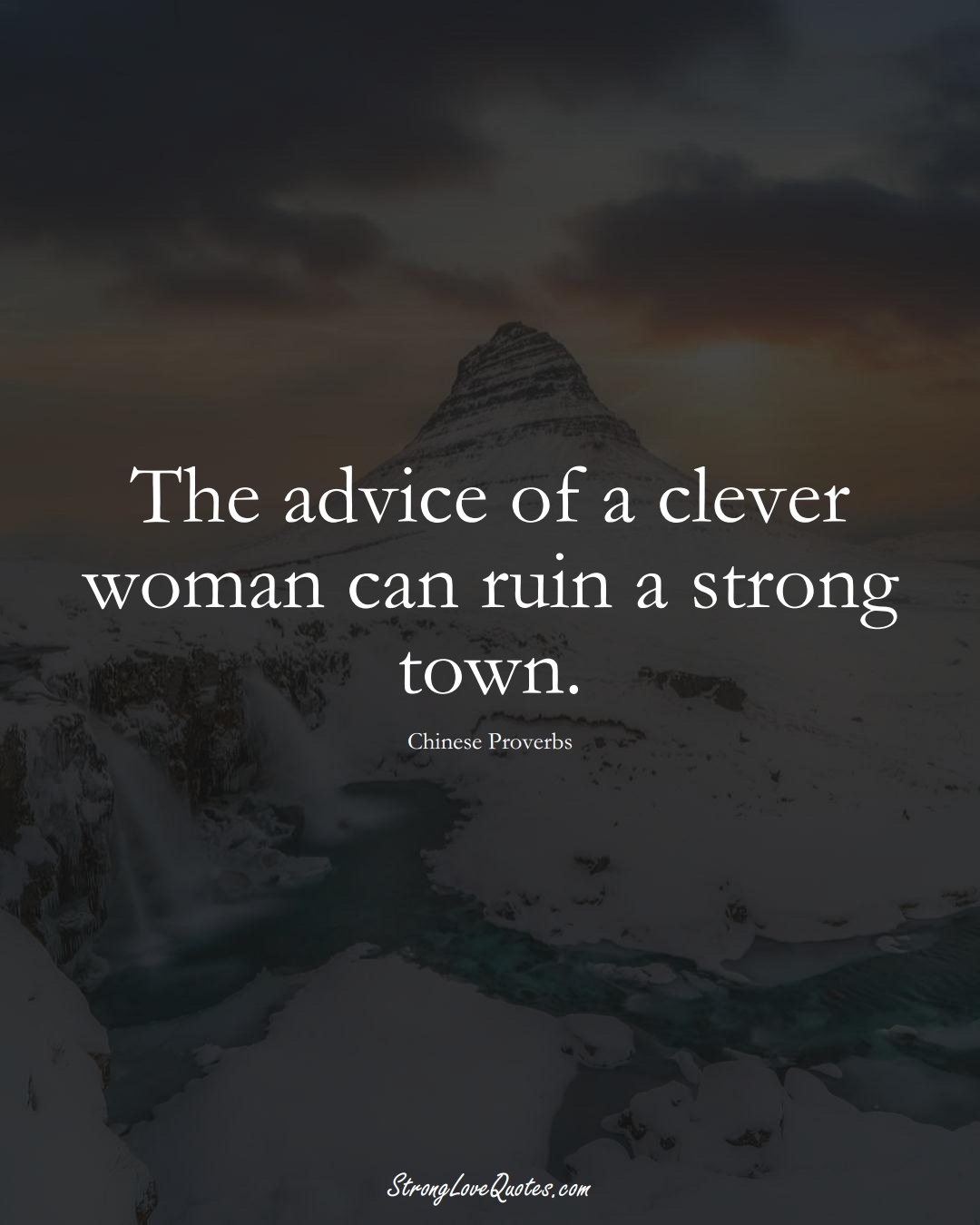 The advice of a clever woman can ruin a strong town. (Chinese Sayings);  #AsianSayings