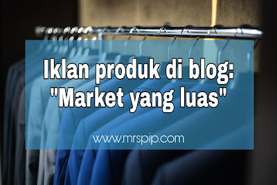 Kelebihan mengiklankan produk atau bisnes anda di BLOG