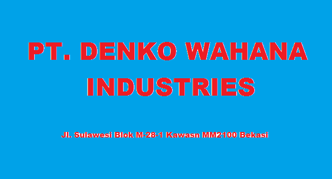 Info Loker Operator Produksi Kawasan MM2100 PT. DENKO WAHANA INDUSTRIES