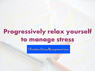 Progressively relax yourself to manage stress