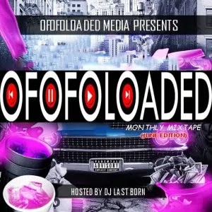 DJ LastBorn X Ofofoloaded – Ofofoloaded Monthly Mixtape (June Edition)