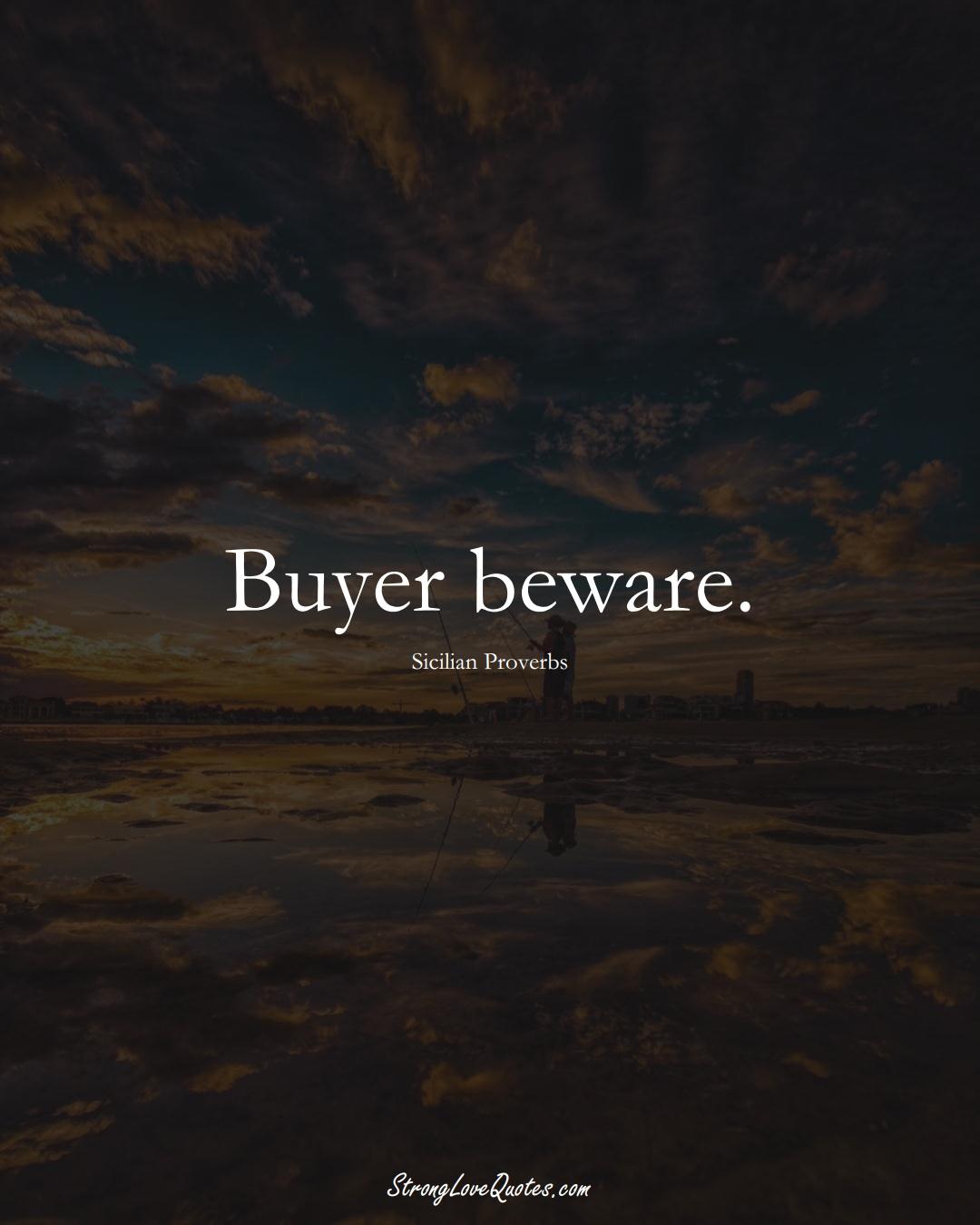 Buyer beware. (Sicilian Sayings);  #EuropeanSayings
