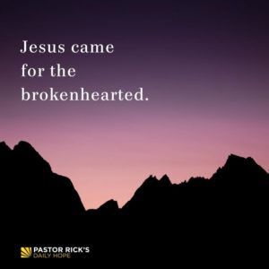 Jesus Came for the Brokenhearted by Rick Warren