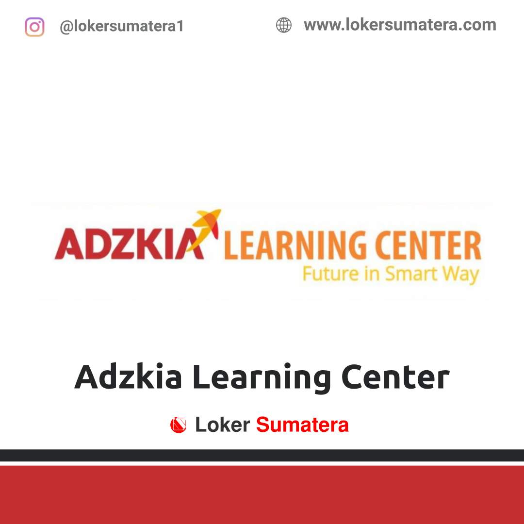 Lowongan Kerja Padang: Adzkia Learning Center November 2020