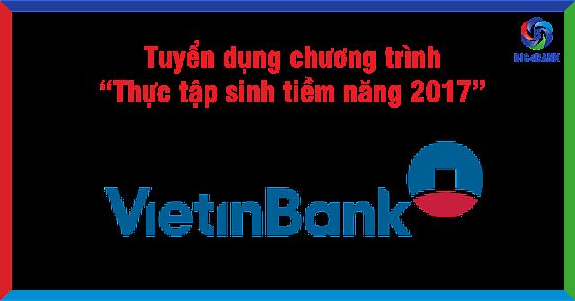 """Vietinbank Tuyển Dụng Chương Trình """"Thực Tập Sinh Tiềm Năng 2017"""""""