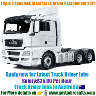 Triple X Stainless Steel Truck Driver Recruitment 2021-22