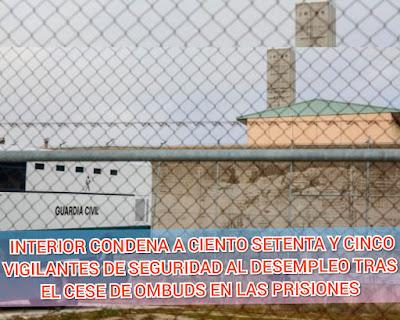 INTERIOR CONDENA A CIENTO SETENTA Y CINCO VIGILANTES DE SEGURIDAD AL DESEMPLEO