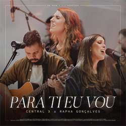 Baixar Música Gospel Para Ti Eu Vou (Ao Vivo) - CENTRAL 3, Gabriela Maganete feat. Rapha Gonçalves Mp3