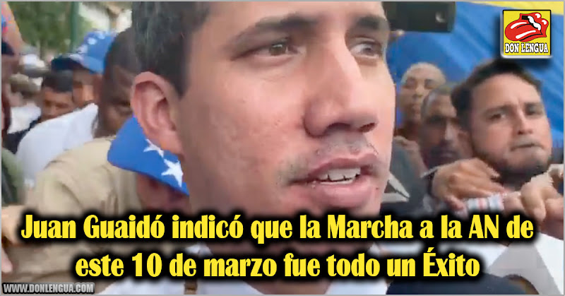 Juan Guaidó indicó que la Marcha a la AN de este 10 de marzo fue todo un Éxito