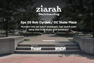 ZIARAH SKATEBOARDING - EPS 05 ROB DYRDEK SKATE PLAZA