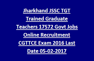 Jharkhand JSSC TGT Trained Graduate Teachers 17572 Govt Jobs Online Recruitment CGTTCE Exam 2016 Last Date 05-02-2017