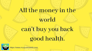 All the money in the world -  Best Health Quotes