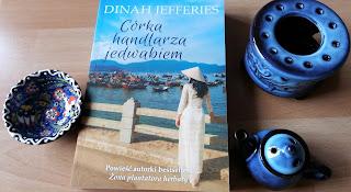 """Egzotyczna opowieść o """"Córce handlarza jedwabiem"""", czyli recenzja książki Dinah Jefferies. Listopadowa premiera!"""