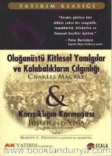 Charles Mackay, Joseph De La Vega - Olağanüstü Kitlesel Yanılgılar ve Kalabalıkların Çılgınlığı - Karışıklığın Karmaşası