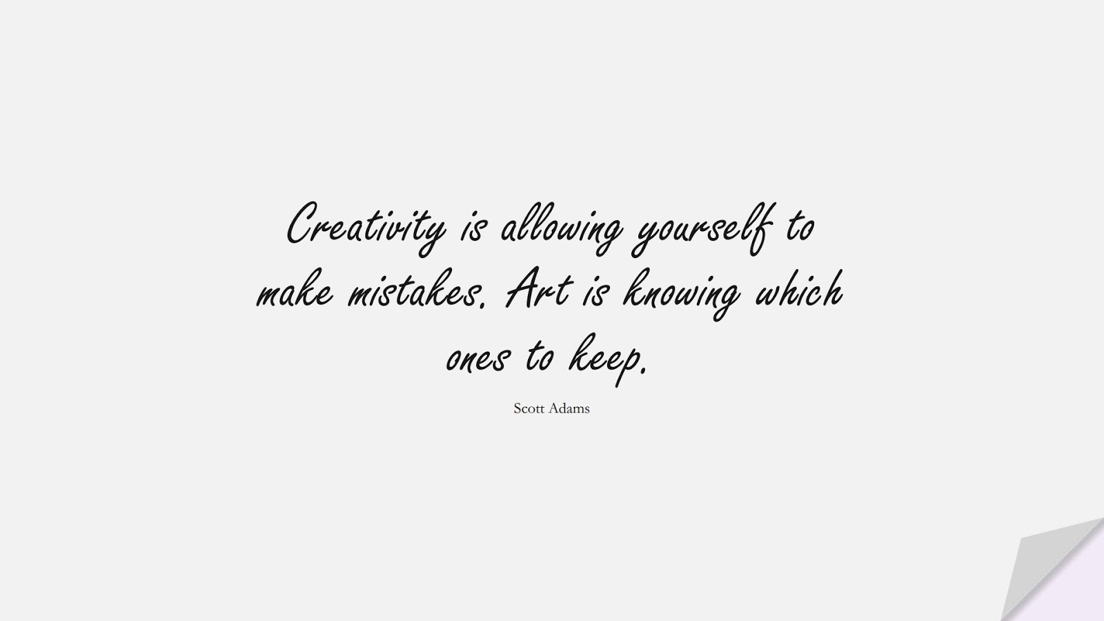 Creativity is allowing yourself to make mistakes. Art is knowing which ones to keep. (Scott Adams);  #ShortQuotes