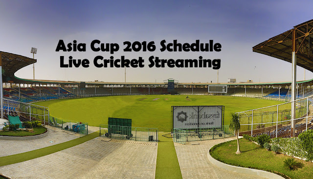 asia cup 2016 schedule live cricket streaming