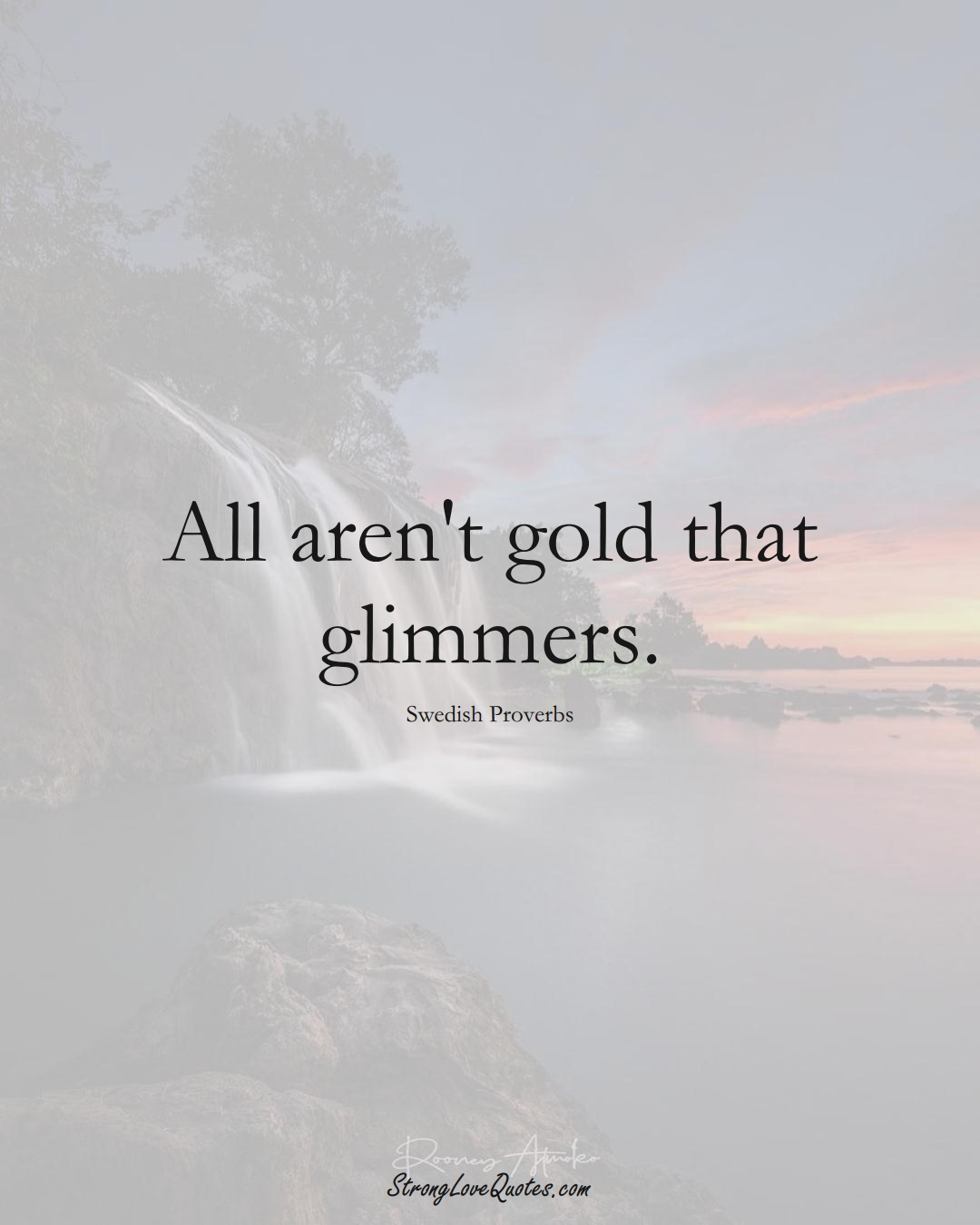 All aren't gold that glimmers. (Swedish Sayings);  #EuropeanSayings