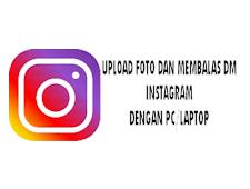 Upload Foto Dan Balas Direct Message Instagram Lewat Pc/Laptop Dengan Mudah Dan Cepat