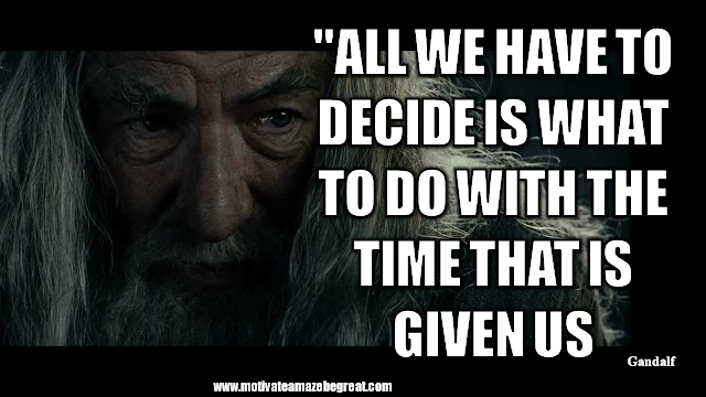 "Gandalf Quotes For Wisdom And Inspiration:""All we have to decide is what to do with the time that is given us."" - Gandalf"