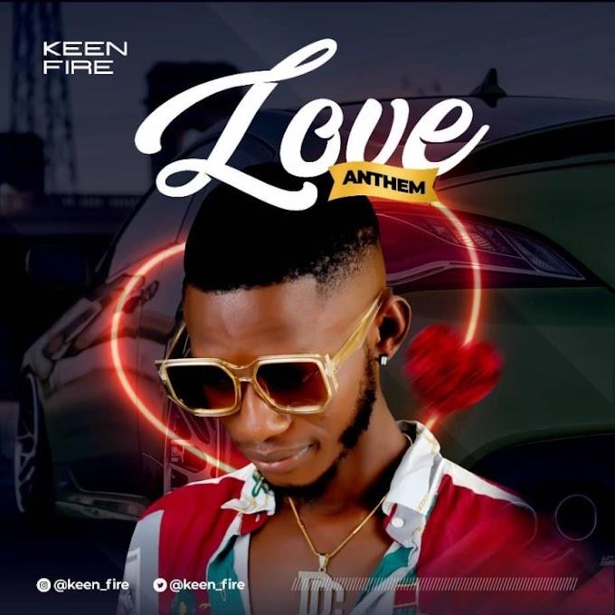 [Music] Keen Fire – Love Anthem