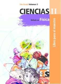Libro de TelesecundariaCiencias II Énfasis en FísicaSegundo gradoVolumen IILibro para el Maestro2016-2017