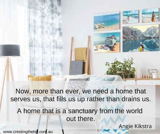 Now, more than ever, we need a home that serves us, that fills us up rather than drains us.  A home that is a sanctuary from the world  out there.