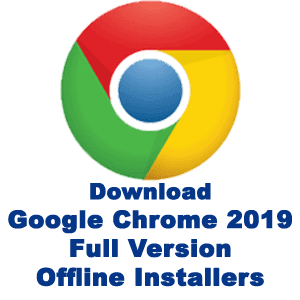 Download Google Chrome 2019 Offline Installer