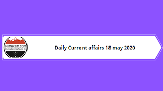 Daily Current affairs 18 may 2020