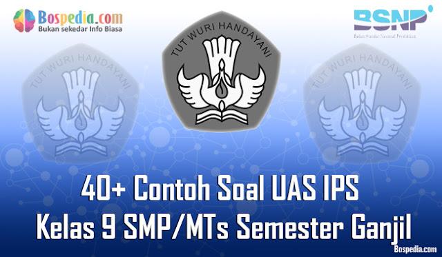 40+ Contoh Soal UAS IPS Kelas 9 SMP/MTs Semester Ganjil Terbaru
