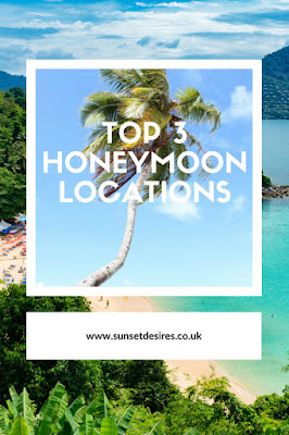 https://www.sunsetdesires.co.uk/2018/07/top-3-honeymoon-locations.html
