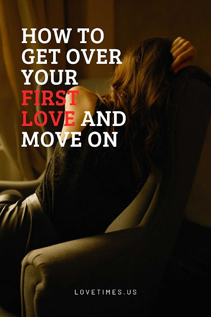 How To Get Over Your First Love