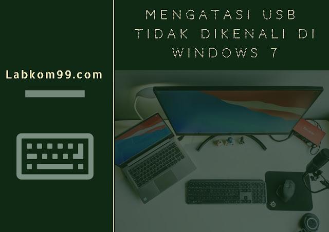 Mengatasi USB Tidak Dikenali Di Windows 7