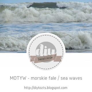 https://diytozts.blogspot.com/2020/07/inspiracje-motyw-morskie-fale.html