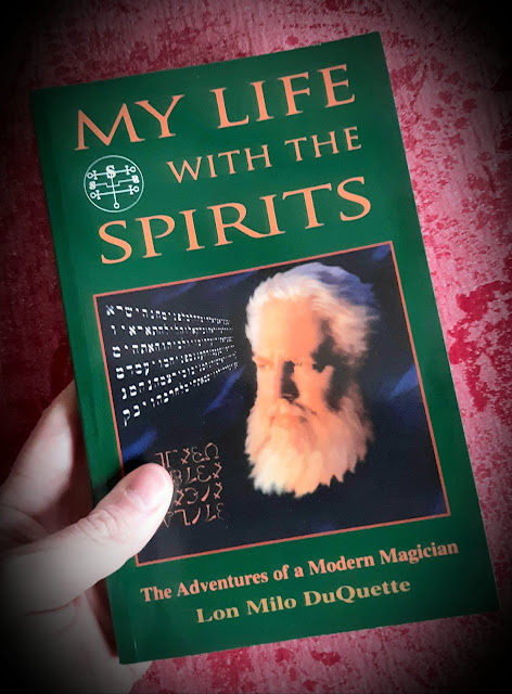 My Life with the Spirits. The Adventures of a Modern Magician. Lon Milo DuQuette