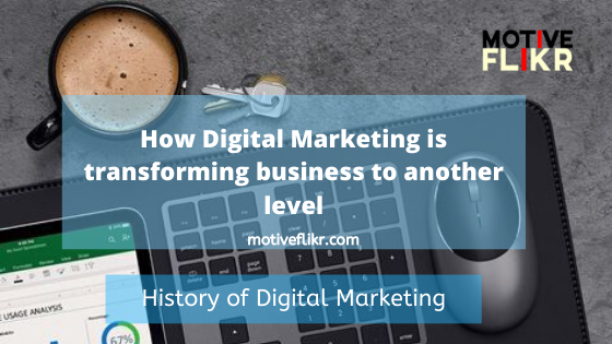 How Digital Marketing is transforming business to another level