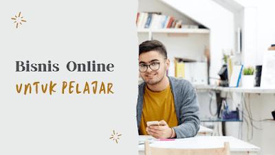 Ide bisnis online untuk pelajar dan mahasiswa