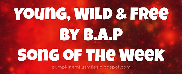 Young, Wild & Free by B.A.P Song of the Week