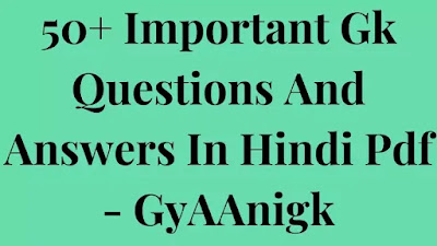 50 Important Gk Questions And Answers In Hindi Pdf - GyAAnigk