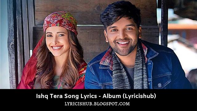 Guru Randhawa: Ishq Tera Lyrics | Nushrat Bharucha | Bhushan Kumar | T-Series (Lyricishub)