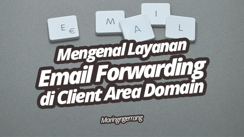 Mengenal Email Forwarding di Client Area Domain