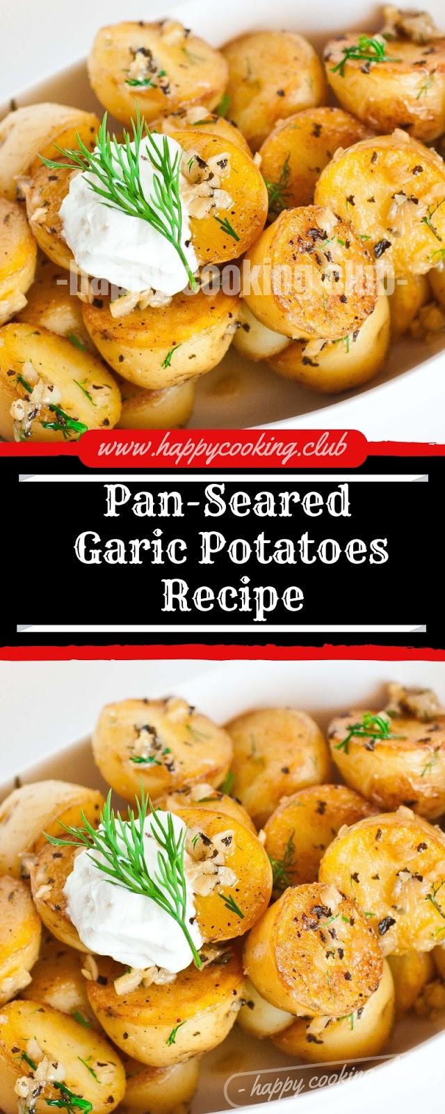 Pan-Seared Garic Potatoes Recipe